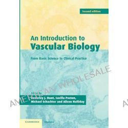 An Introduction to Vascular Biology, From Basic Science to Clinical Practice by Beverley J. Hunt, 9780521796521.