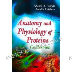 Anatomy & Physiology of Proteins, Caldesmon by Edward A. Czurylo, 9781613243121.
