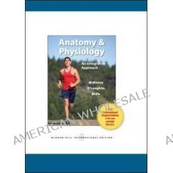 Anatomy and Physiology, An Integrative Approach by Michael P. McKinley, 9780071317641.