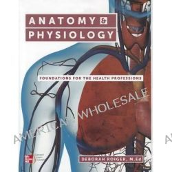 Anatomy & Physiology, Foundations for the Health Professions by Deborah Roiger, 9780073402123.