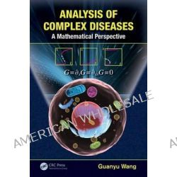 Analysis of Complex Diseases, A Mathematical Perspective by Guanyu Wang, 9781466572218.
