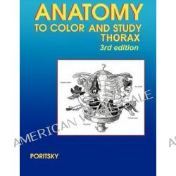 Anatomy to Color and Study Thorax Third Edition by Ray Poritsky, 9780983578437.