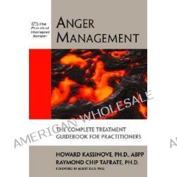 Anger Management, The Complete Treatment Guidebook for Practitioners by Howard Kassinove, 9781886230453.