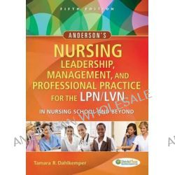 Anderson's Nursing Leadership, Management, and Professional Practice for the LPN/LVN in Nursing School and Beyond by Tamara R. Dahlkemper, 9780803629608.