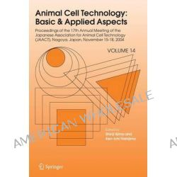 Animal Cell Technology - Basic and Applied Aspects, Proceedings of the Seventeenth Annual Meeting of the Japanese Associ