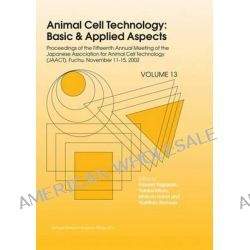 Animal Cell Technology: Basic & Applied Aspects: v. 13, Proceedings of the Fifteenth Annual Meeting of the Japanese Asso