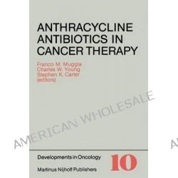 Anthracycline Antibiotics in Cancer Therapy, Proceedings of the International Symposium on Anthracycline Antibiotics in