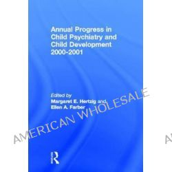 Annual Progress in Child Psychiatry and Child Development 2000-2001, A Selection from the past two years of Outstanding