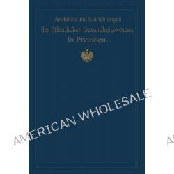Anstalten Und Einrichtungen Des Offentlichen Gesundheitswesens in Preussen, Festschrift Zum X. Internationalen Medizinischen Kongress Berlin 1890 by M Pistor, 9783642503986.