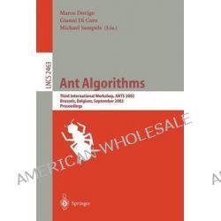 Ant Algorithms : Third International Workshop, Ants 2002, Brussels, Belgium, September 12-14, 2002. Proceedings, Third I