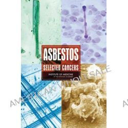 Asbestos, Selected Cancers by Committee on Asbestos: Selected Health Effects, 9780309101691.