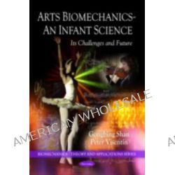 Arts Biomechanics - An Infant Science, Its Challenges and Future by Gongbing Shan, 9781608768097.