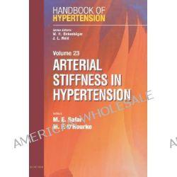 Arterial Stiffness In Hypertension, Handbook of Hypertension Series by Michel Safar, 9780444517586.