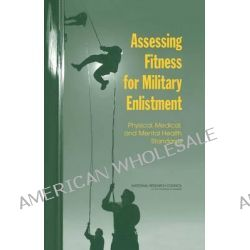 Assessing Fitness for Military Enlistment, Physical, Medical, and Mental Health Standards by Committee on Youth Populati