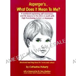 Asperger's What Does It Mean to Me? : A Workbook Explaining Self Awareness and Life Lessons to the Child or Youth with H