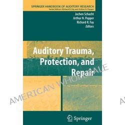 Auditory Trauma, Protection and Repair by Jochen Schacht, 9780387725604.