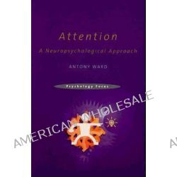 Attention, A Neuropsychological Approach by Tony Ward, 9781841693286.