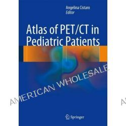 Atlas of PET/CT in Pediatric Patients by Angelina Cistaro, 9788847053571.