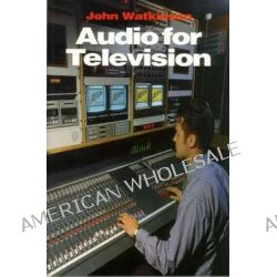 Audio for Television by John Watkinson, 9780240514642.