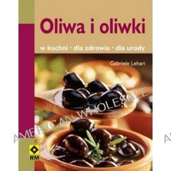 Oliwa i oliwki. W kuchni, dla zdrowia i urody - Gabriele Lehari