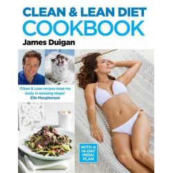 The Clean & Lean Cookbook, Over 100 Delicious, Healthy Recipes - with a 14-day Menu Plan by James Duigan, 9780857830074.