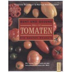 Bücher: Bunt und gesund. Alles mit Tomaten  von Markus Kirchgessner, Susanne Reininger