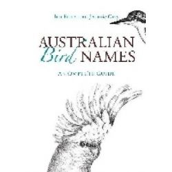 Australian Bird Names, A Complete Guide by Ian Fraser, 9780643104693.