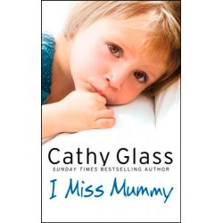 I Miss Mummy, The True Story of a Frightened Young Girl Who is Desperate to Go Home by Cathy Glass, 9780007267446.