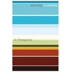 In Patagonia , Vintage Classics by Bruce Chatwin, 9780099769514.