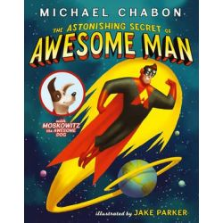 The Astonishing Secret of Awesome Man by Michael Chabon, 9780007453368.