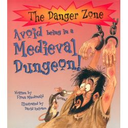 Avoid being in a Medieval Dungeon! by Fiona MacDonald, 9780864614292.