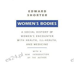 Women's Bodies, A Social History of Women's Encounter with Health, Ill-Health and Medicine by Edward Shorter, 9780887388484.