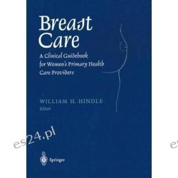 Breast Care, A Clinical Guidebook for Women's Primary Health Care Providers by William H. Hindle, 9780387983486.
