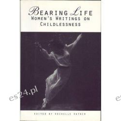 Bearing Life, Women's Writings on Childlessness by Rochelle Ratner, 9781558612365.