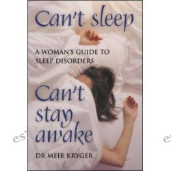 Can't Sleep, Can't Stay Awake, A Woman's Guide to Sleep Disorders by Meir H. Kryger, 9780077115821.