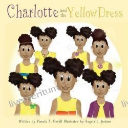 Charlotte and the Yellow Dress by Pamela a Stovall, 9781628716665.