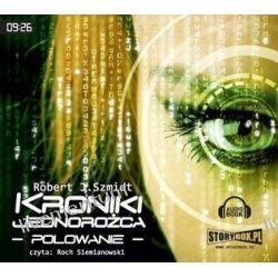 Kroniki Jednorożca: Polowanie - książka audio na CD (CD) - Robert J. Szmidt