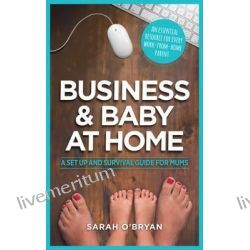Business & Baby at Home, A Set-up and Survival Guide for Mums by Sarah O'Bryan, 9780987419644.