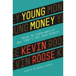Young Money, Inside the Hidden World of Wall Street's Post-Crash Recruits by Kevin Roose, 9780446583251. Po angielsku