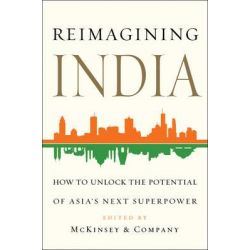 Reimagining India, Unlocking the Potential of Asia's Next Superpower by McKinsey & Company, 9781476749747. Po angielsku