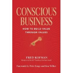 Conscious Business, How to Build Value Through Values by Fred Kofman, 9781591795179. Po angielsku
