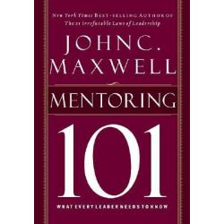 Mentoring 101, What Every Leader Needs to Know by John C. Maxwell, 9781400280223. Po angielsku