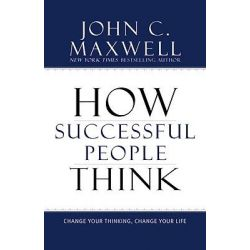 How Successful People Think, Change Your Thinking, Change Your Life by John C. Maxwell, 9781599951683. Po angielsku