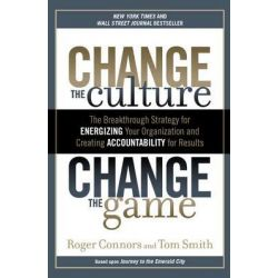 Change the Culture, Change the Game, The Breakthrough Strategy for Energizing Your Organization and Creating Accountability for Results by Roger Connors, 9781591845393. Po angielsku