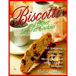 Biscotti & Other Low Fat Cookies, 65 Tempting Recipes for Biscotti, Meringues, and Other Low-Fat Delights by Maria Polushkin Robbins, 9780312167820.