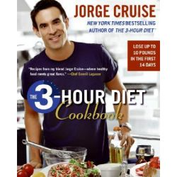 The 3-Hour Diet Cookbook : Lose Up to 10 Punds in the First 2 Weeks, Lose Up to 10 Punds in the First 2 Weeks by Jorge Cruise, 9780061118470.