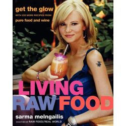 Living Raw Food, Get the Glow with More Recipes from Pure Food and Wine by Sarma Melngailis, 9780061458477.