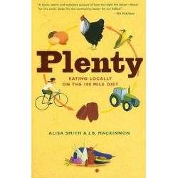 Plenty, Eating Locally on the 100-Mile Diet by Alisa Smith, 9780307347336.