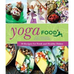 Yoga Food, 50 Recipes for Fresh and Healthy Dishes by Anna Gidgard, 9781620872161.