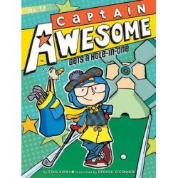 Captain Awesome Gets a Hole-In-One, Captain Awesome Series : Book 12 by Stan Kirby, 9781481414319.